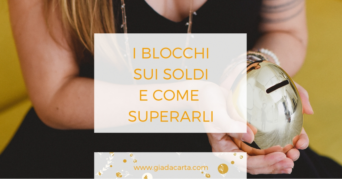 I blocchi sui soldi e come superarli © Giada Carta