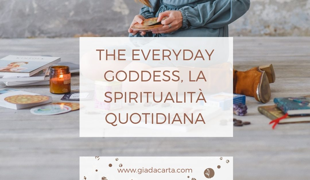 #theeverydaygoddess, la spiritualità quotidiana