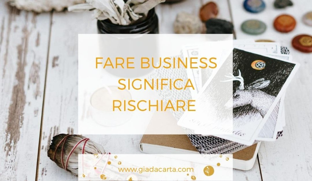 Fare business significa rischiare